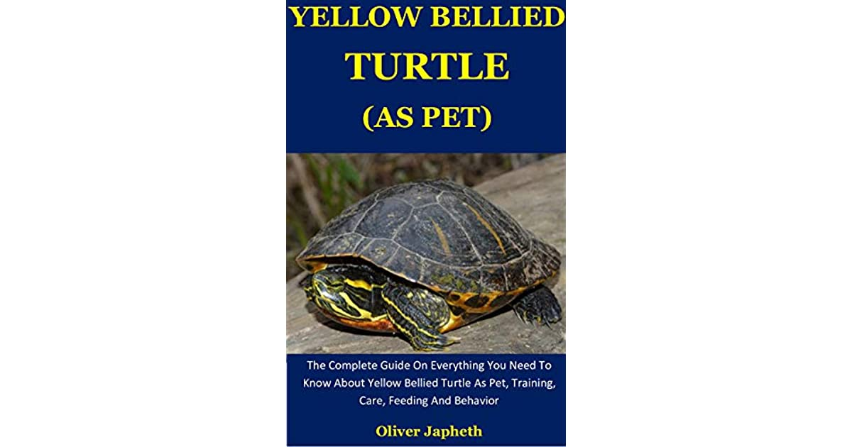 Yellow Bellied Turtle As Pet The Complete Guide On Everything You Need To Know About Yellow Bellied Turtle As Pet Training Care Feeding And Behavior By Oliver Japheth