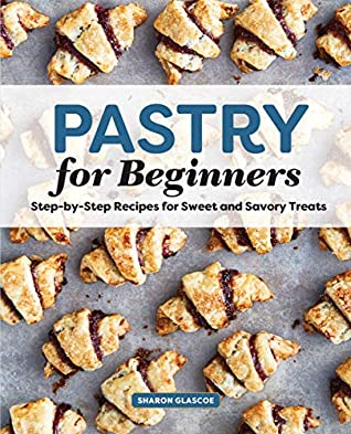 Pastry for Beginners Cookbook by Sharon Glascoe