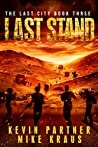 Last Stand: Book 3 in the Thrilling Post-Apocalyptic Survival Series: (The Last City - Book 3)