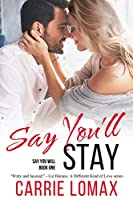 Say You'll Stay (Say You Will, #1)
