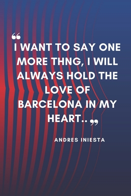 Andres Iniesta Quote Notebook For Fc Barcelona Fans Lined Notebook Journal Gift 120 Pages 6x9 Soft Cover Matte Finish By Fc Barcelona Notebooks