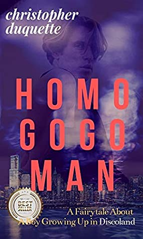 HOMO GOGO MAN:: A Fairytale About A Boy Growing Up In Discoland