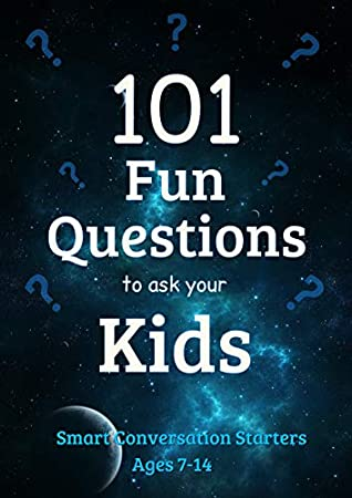 101 Fun Questions to Ask Your Kids by J Edward Neill