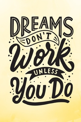 Dreams Don T Work Unless You Do Yellow Inspirational Notebook Journal 120 Pages By Evelyn Jess