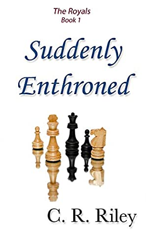 Suddenly Enthroned (The Royals Book 1)