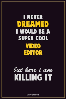 i never dreamed i would be a super cool video editor but here i am