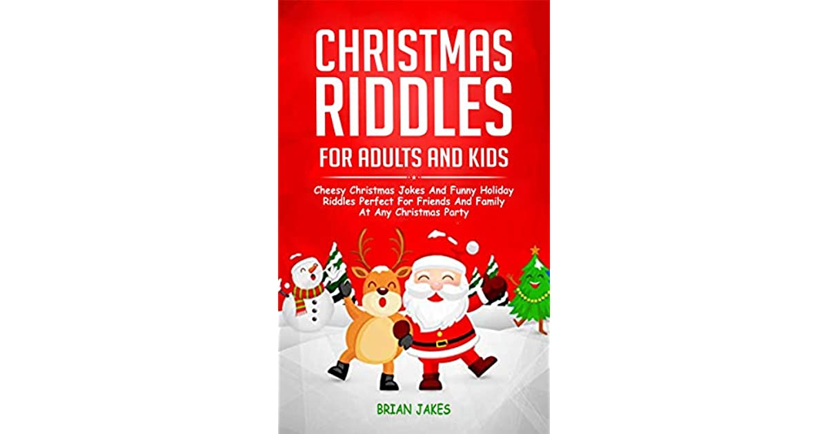 Christmas Riddles For Adults And Kids Cheesy Christmas Jokes And Funny Holiday Riddles Perfect For Friends And Family At Any Christmas Party By Brian Jakes