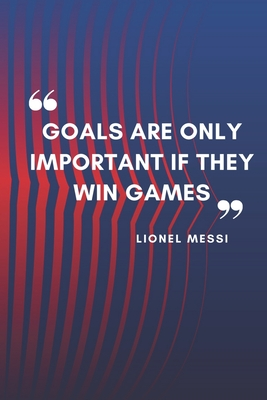 Lionel Messi Quote Notebook For Fc Barcelona Fans Lined Notebook Journal Gift 120 Pages 6x9 Soft Cover Matte Finish By Fc Barcelona Notebooks