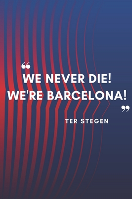 Ter Stegen Quote Planner For Fc Barcelona Fans Lined Notebook Journal Gift 120 Pages 6x9 Soft Cover Matte Finish By Not A Book