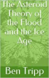 The Asteroid Theory of the Flood and the Ice Age