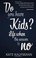 Do You Have Kids?: Life When the Answer is No