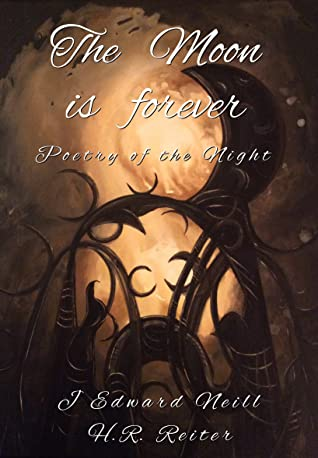 The Moon is Forever - Poetry of the Night by J. Edward Neill