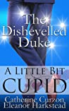 The Dishevelled Duke (A Little Bit Cupid, #4)