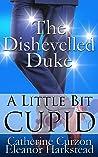 The Dishevelled Duke (A Little Bit Cupid, #4)