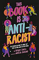 This Book Is Anti-Racist:20 lessons on how to wake up, take action, and do the work