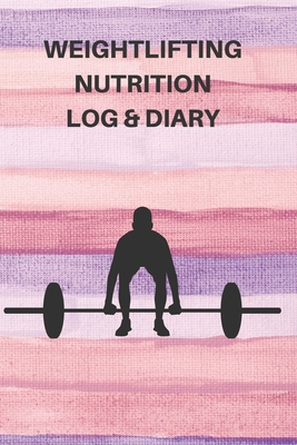 Weightlifting Nutrition Log Diary Daily Workout Journal Notebook Planner For Weightlifter And Coach By Way Of Life Logbooks