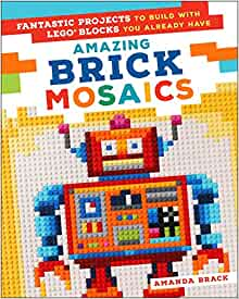 Amazing Brick Mosaics Fantastic Projects to Build with Lego Blocks You Already Have