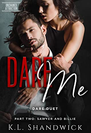 Dare Me: Dare Duet, Part Two: Billie and Sawyer (Unchained Attraction, #2)