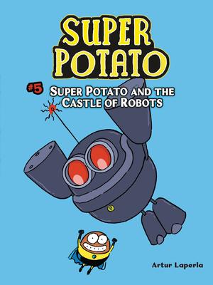 Super Potato And The Castle Of Robots Book 5 By Artur Laperla