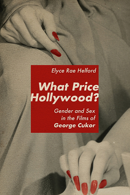 What Price Hollywood?: Gender and Sex in the Films of George Cukor