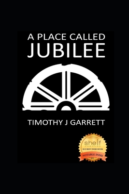 A Place Called Jubilee by Timothy J. Garrett
