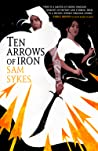 Ten Arrows of Iron (The Grave of Empires, #2)