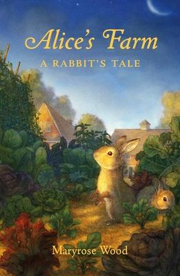 Alices Farm A Rabbits TalebyMaryrose Wood