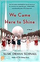 We Came Here to Shine: A Novel