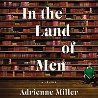 In the Land of Men: A Memoir