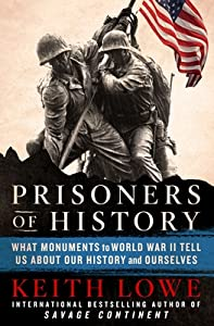 Prisoners of History: What Monuments to World War II Tell Us about Our History and Ourselves