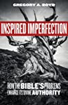 Inspired Imperfection: How the Bible's Problems Enhance Its Divine Authority