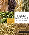 The Ultimate Pasta Machine Cookbook: 100 Recipes for Every Kind of Amazing Pasta Your Pasta Maker Can Make ebook review