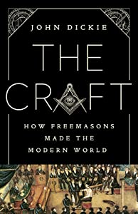 The Craft: How the Freemasons Made the Modern World