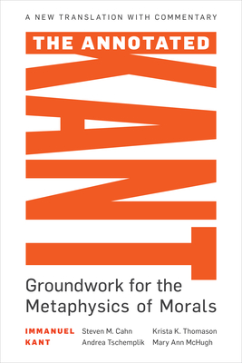 The Annotated Kant: Groundwork for the Metaphysics of Morals