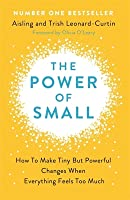 The Power of Small: Making Tiny But Powerful Changes When Everything Feels Too Much