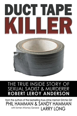Duct Tape Killer: The True Inside Story of Sexual Sadist & Murderer Robert Leroy Anderson
