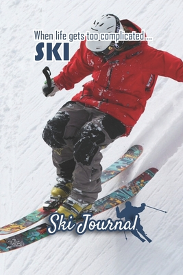Ski Journal: Ski lined notebook gifts for a skiier skiing books for kids, men or woman who loves ski composition notebook 111 pages 6x9 Paperback mountain picture blue sky, quote when life gets too complicated...Skiing