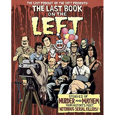 The Last Book On The Left Stories Of Murder And Mayhem From History S Most Notorious Serial Killers By Ben Kissel Disgust, confusion, or a laugh. the last book on the left stories of