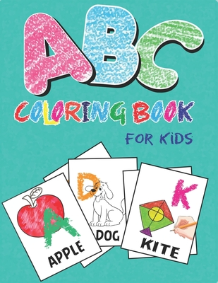 Abc Coloring Book For Kids Alphabet A Z Coloring Activity Book For Toddler And Preschooler Abc Coloring Book Unique Gift For Kids Who Loves Fun With Learn By Mahleen Press