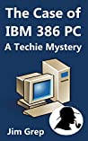 The Case of IBM 386 PC: A Detective Story for Techies
