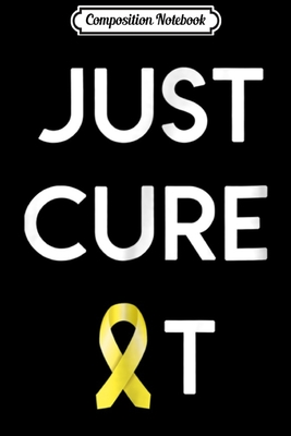 Composition Notebook: JUST CURE IT - Childhood Cancer Awareness Journal/Notebook Blank Lined Ruled 6x9 100 Pages