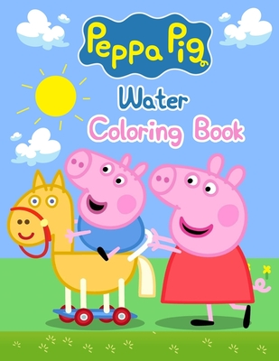 "Peppa Pig Water Coloring Book: Peppa Pig Water Coloring Book, Peppa Pig Coloring Book, Peppa Pig Coloring Books For Kids Ages 2-4. 25 Pages - 8.5"" x 11"""