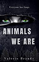 Animals We Are, Book One: (A Survival Thriller)