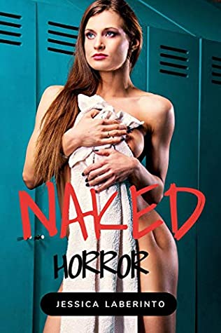 The Naked Horror: A dark and twisted tale of lust nudity and revenge (Blood and flesh Book 3)