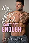 My Ex-Best Friend Can't Get Enough (Can't Get Enough #3)
