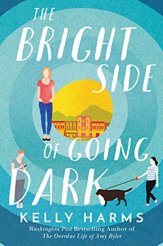 The Bright Side of Going Dark - Kelly Harms