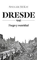 Dresde: 1945. Fuego y oscuridad