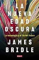 La nueva edad oscura: La tecnología y el fin del futuro