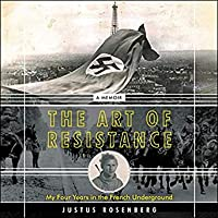 The Art of Resistance: My Four Years in the French Underground (A Memoir)