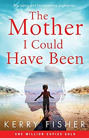The Mother I Could Have Been By Kerry Fisher